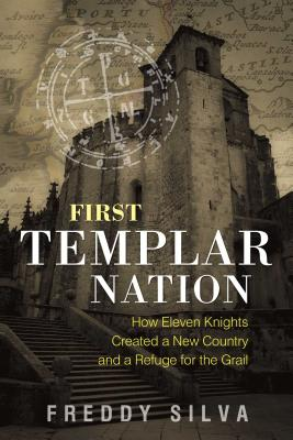 First Templar Nation: How Eleven Knights Created a New Country and a Refuge for the Grail Cover Image