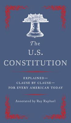The U.S. Constitution: Explained--Clause by Clause--for Every American Today Cover Image