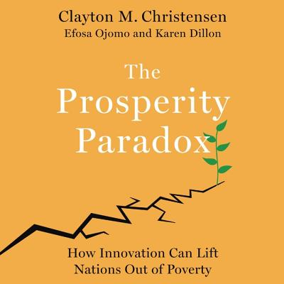 The Prosperity Paradox Lib/E: How Innovation Can Lift Nations Out of Poverty Cover Image