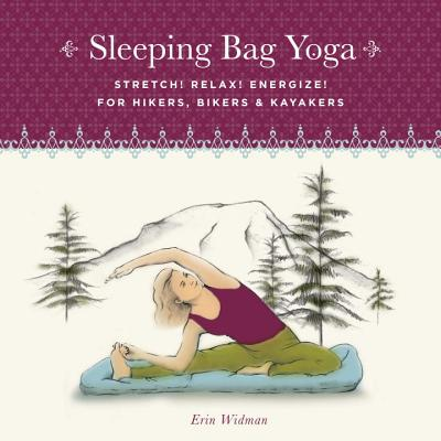 Sleeping Bag Yoga: Stretch! Relax! Energize! for Hikers, Bikers and Kayakers Cover Image