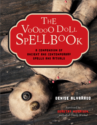 The Voodoo Doll Spellbook: A Compendium of Ancient and Contemporary Spells and Rituals Cover Image