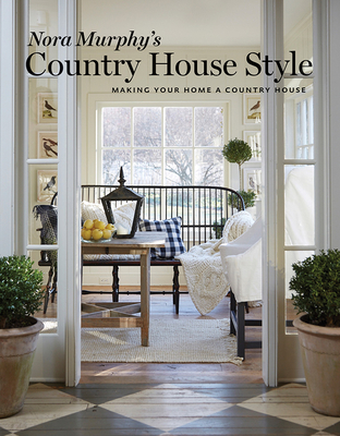 Nora Murphy's Country House Style: Making Your Home a Country House Cover Image