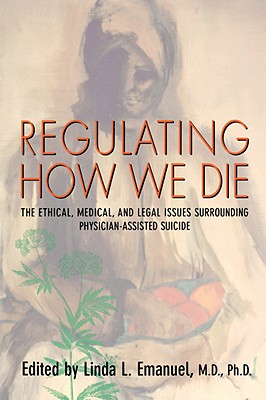 Regulating How We Die: The Ethical, Medical, and Legal Issues Surrounding Physician-Assisted Suicide Cover Image