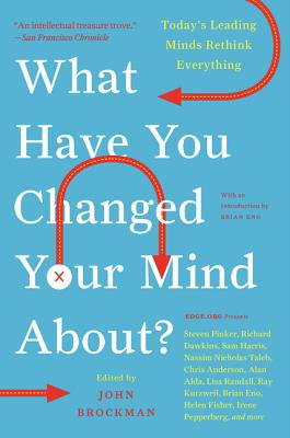 What Have You Changed Your Mind About?: Today's Leading Minds Rethink Everything (Edge Question) Cover Image