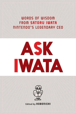 Ask Iwata: Words of Wisdom from Satoru Iwata, Nintendo's Legendary CEO Cover Image