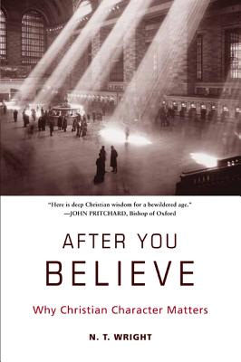 After You Believe: Why Christian Character Matters Cover Image