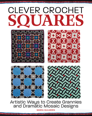 Clever Crochet Squares: Artistic Ways to Create Grannies and Dramatic Designs Cover Image