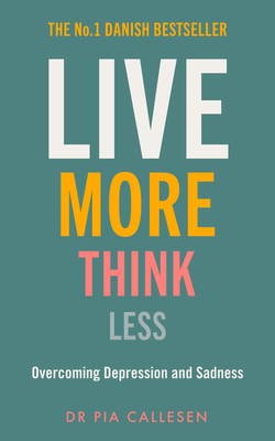 Live More Think Less: Overcoming Depression and Sadness with Metacognitive Therapy Cover Image