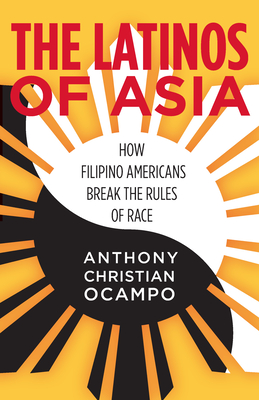 The Latinos of Asia: How Filipino Americans Break the Rules of Race Cover Image