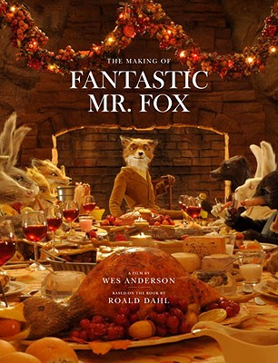 The Making of Fantastic Mr. Fox: A Film by Wes Anderson Based on the Book by Roald Dahl