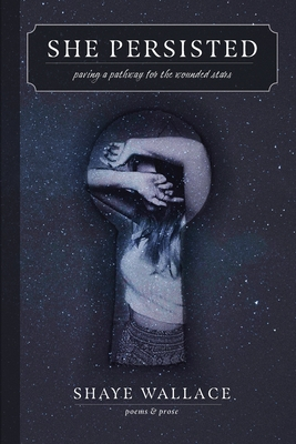 SHE PERSISTED - Paving a Pathway for the Wounded Stars Cover Image