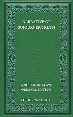 Narrative of Sojourner Truth: A Northern Slave - Original Edition Cover Image