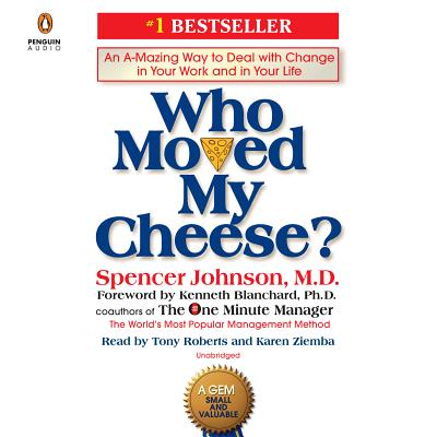 Who Moved My Cheese?: An A-Mazing Way to Deal with Change in Your Work and in Your Life Cover Image