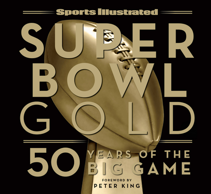 Sports Illustrated Super Bowl Gold: 50 Years of the Big Game Cover Image