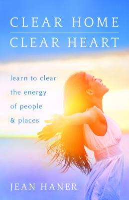 Clear Home, Clear Heart: Learn to Clear the Energy of People & Places Cover Image