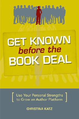 Get Known Before the Book Deal: Use Your Personal Strengths to Grow an Author Platform Cover Image