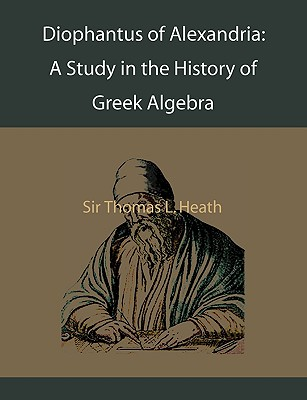 Diophantus of Alexandria: A Study in the History of Greek Algebra Cover Image