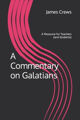 A Commentary on Galatians: A Resource for Teachers (and Students) Cover Image