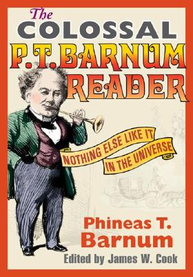 The Colossal P. T. Barnum Reader: NOTHING ELSE LIKE IT IN THE UNIVERSE Cover Image