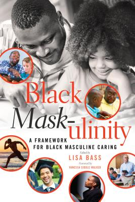 Black Mask-Ulinity: A Framework for Black Masculine Caring (Black Studies and Critical Thinking #72) Cover Image