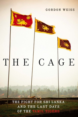 The Cage: The Fight for Sri Lanka and the Last Days of the Tamil Tigers Cover Image