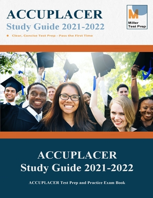 ACCUPLACER Study Guide 2021-2022: ACCUPLACER Test Prep and Practice Exam Book Cover Image