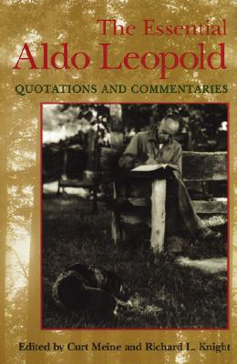 The Essential Aldo Leopold: Quotations and Commentaries cover