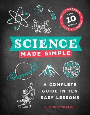 Science Made Simple: A Complete Guide in Ten Easy Lessons Cover Image