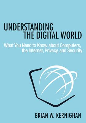 Understanding the Digital World: What You Need to Know about Computers, the Internet, Privacy, and Security Cover Image