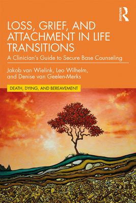 Loss, Grief, and Attachment in Life Transitions: A Clinician's Guide to Secure Base Counseling Cover Image