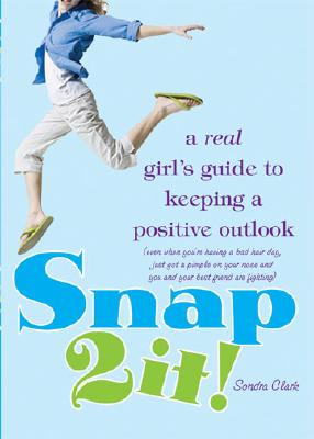 Snap 2 It!: A Real Girl's Guide to Keeping a Positive Outlook (Even When You're Having a Bad Hair Day, Just Got a Pimple on Your N Cover Image
