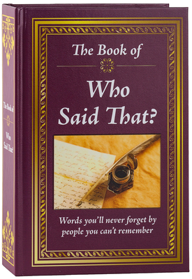 The Book of Who Said That?: Fascinating Stories Behind Famous Quotes Cover Image