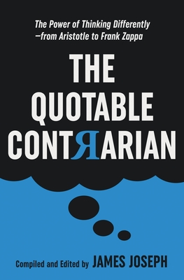 The Quotable Contrarian: The Power of Thinking Differently, Asking Questions, and Being Unconventional Cover Image