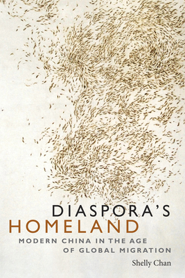 Diaspora's Homeland: Modern China in the Age of Global Migration Cover Image