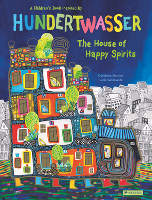 The House of Happy Spirits: A Children's Book Inspired by Friedensreich Hundertwasser (Children's Books Inspired by Famous Artworks) Cover Image