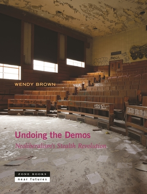 Undoing the Demos: Neoliberalism's Stealth Revolution Cover Image