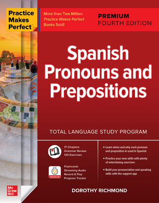 Practice Makes Perfect: Spanish Pronouns and Prepositions, Premium Fourth Edition Cover Image