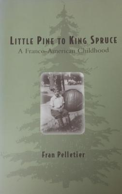 Little Pine to King Spruce: A Franco American Childhood Cover Image