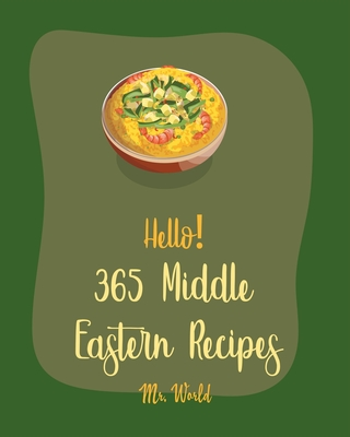 Hello! 365 Middle Eastern Recipes: Best Middle Eastern Cookbook Ever For Beginners [Book 1] Cover Image