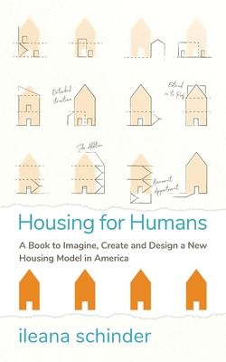 Housing for Humans: A Book to Imagine, Create and Design a New Housing Model in America Cover Image