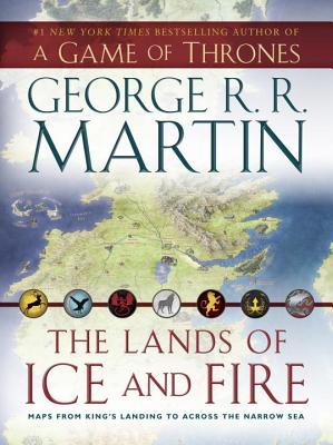 The Lands of Ice and Fire (A Game of Thrones): Maps from King's Landing to Across the Narrow Sea (A Song of Ice and Fire) Cover Image