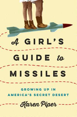 A Girl's Guide to Missiles: Growing Up in America's Secret Desert Cover Image