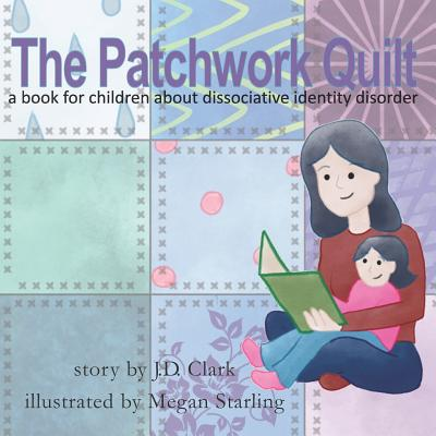 The Patchwork Quilt: A Book for Children about Dissociative Identity Disorder (Did) Cover Image