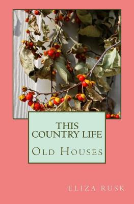 This Country Life: Old Houses Cover Image