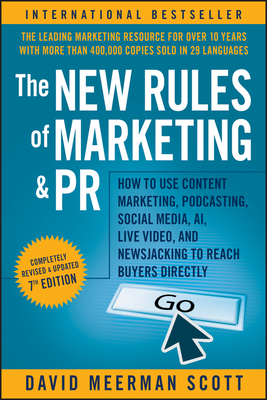 The New Rules of Marketing and PR: How to Use Content Marketing, Podcasting, Social Media, AI, Live Video, and Newsjacking to Reach Buyers Directly Cover Image