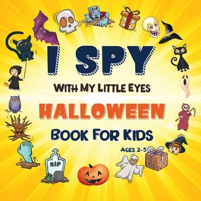 I Spy Halloween Book: A Fun Halloween Activity Book for Preschoolers & Toddlers Interactive Guessing Game Picture Book for 2-5 Year Olds Bes Cover Image