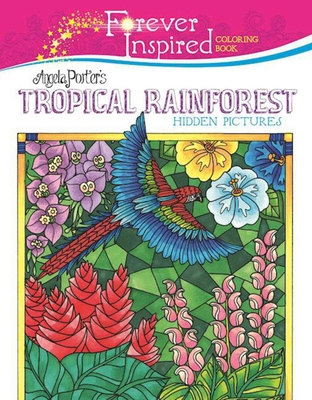 Forever Inspired Coloring Book: Angela Porter's Tropical Rainforest Hidden Pictures (Forever Inspired Coloring Books) Cover Image