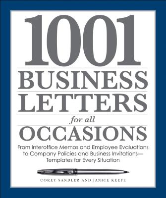 1001 Business Letters for All Occasions: From Interoffice Memos and Employee Evaluations to Company Policies and Business Invitations - Templates for Every Situation Cover Image