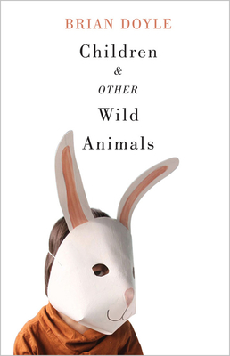 Children and Other Wild Animals: Notes on badgers, otters, sons, hawks, daughters, dogs, bears, air, bobcats, fishers, mascots, Charles Darwin, newts, sturgeon, roasting squirrels, parrots, elk, foxes, tigers and various other zoological matters Cover Image