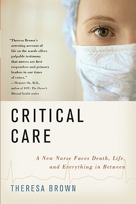 Critical Care: A New Nurse Faces Death, Life, and Everything in Between Cover Image